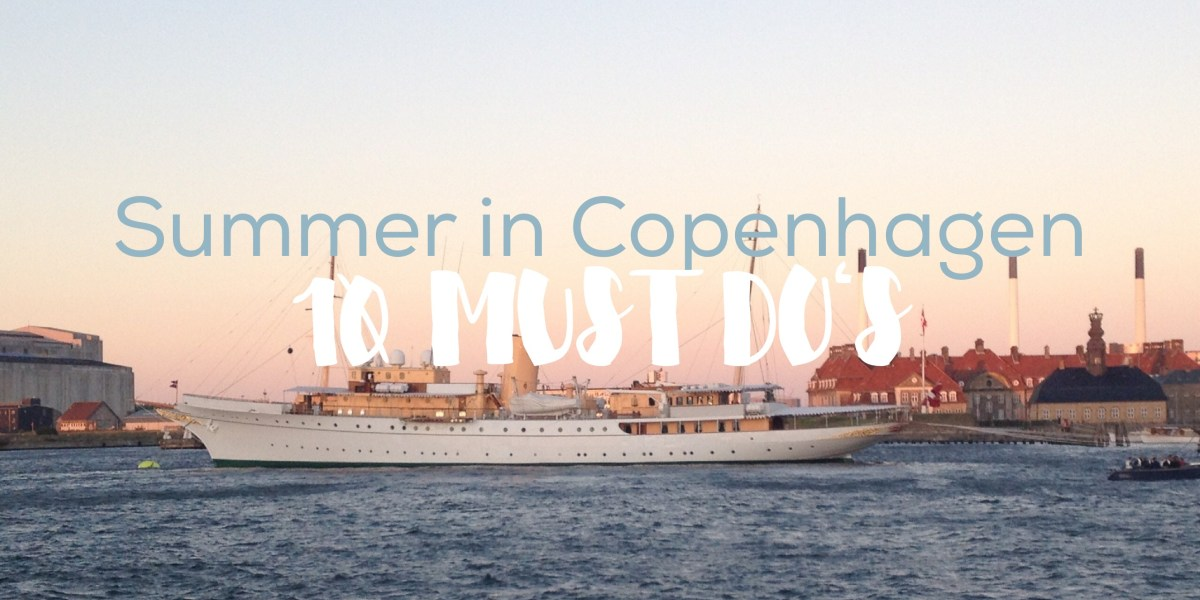 Summertime in Copenhagen - 10 must do's
